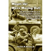 Mount Up! We're Moving Out!: The World War II Memoir of an Armored Car Gunner of D Troop, 94th Cavalry Reconnaissance Squadron, Mechanized, 14th Ar, Paperback/Vernon H. Brown Jr