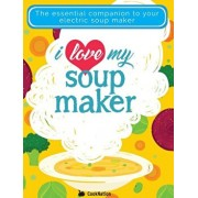 I Love My Soupmaker: The Only Soup Machine Recipe Book You'll Ever Need, Paperback/Cooknation