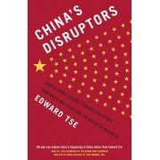 China's Disruptors. How Alibaba, Xiaomi, Tencent, and Other Companies are Changing the Rules of Business, Paperback/Edward Tse