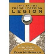 Life in the French Foreign Legion: How to Join and What to Expect When You Get There, Paperback/Evan McGorman