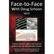 Face-To-Face with Doug Schoon Volume II: Science and Facts about Nails/Nail Products for the Educationally Inclined, Paperback/Doug Schoon
