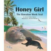 Honey Girl: The Hawaiian Monk Seal, Paperback/Jeanne Walker Harvey