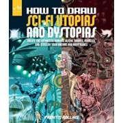 How to Draw Sci-Fi Utopias and Dystopias: Create the Futuristic Humans, Aliens, Robots, Vehicles, and Cities of Your Dreams and Nightmares, Paperback/Prentis Rollins
