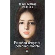 Perechea dragoste, perechea moarte/Flaviu George Predescu
