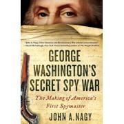 George Washington's Secret Spy War: The Making of America's First Spymaster, Paperback/John A. Nagy