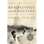 Rendezvous with Destiny: Ronald Reagan and the Campaign That Changed America, Paperback