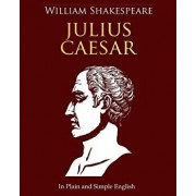 Julius Caesar in Plain and Simple English: A Modern Translation and the Original Version, Paperback/William Shakespeare