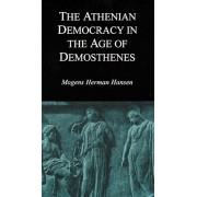 The Athenian Democracy in the Age of Demosthenes: Structure, Principles, and Ideology, Paperback/Mogens Herman Hansen
