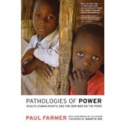 Pathologies of Power: Health, Human Rights, and the New War on the Poor, Paperback/Paul Farmer