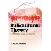 Subcultural Theory by J Patrick Williams