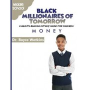 The Black Millionaires of Tomorrow: A Wealth-Building Study Guide for Children - Middle School: Money, Paperback/Boyce Watkins