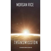 Transmission (the Invasion Chronicles-Book One), Hardcover/Morgan Rice
