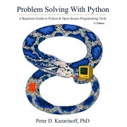 Problem Solving with Python 3.7 Edition: A beginner's guide to Python & open-source programming tools, Paperback/Peter D. Kazarinoff