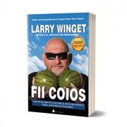 Fii coios: Cum sa nu mai fii o victima si sa iti recuperezi viata, afacerea si echilibrul - editia 2/Larry Winget
