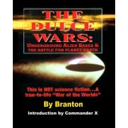 The Dulce Wars: Underground Alien Bases and the Battle for Planet Earth: This Is Not Science Fiction. . .a True-To-Life War of the Wor
