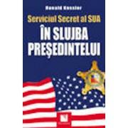Serviciul Secret al SUA: In slujba presedintelui/Ronald Kessler