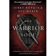The Warrior Soul: Five Powerful Principles to Make You a Stronger Man of God, Paperback
