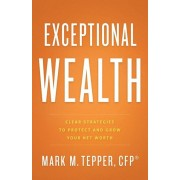 Exceptional Wealth: Clear Strategies to Protect and Grow Your Net Worth, Hardcover