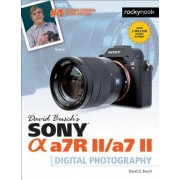 David Busch S Sony Alpha A7r II/A7 II Guide to Digital Photography, Paperback