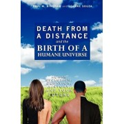 Death from a Distance and the Birth of a Humane Universe: Human Evolution, Behavior, History, and Your Future, Paperback/Joanne Souza