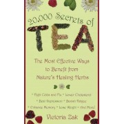 20,000 Secrets of Tea: The Most Effective Ways to Benefit from Nature's Healing Herbs, Paperback