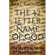 The 42 Letter Name of God: The Mystical Name of Manifestation, Paperback/Baal Kadmon