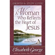 A Woman Who Reflects the Heart of Jesus Growth & Study Guide, Paperback/Elizabeth George