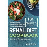 Renal Diet Cookbook: 100 Easy and Effective Low Potassium, Low Sodium Kidney-Friendly Recipes to Manage Kidney Disease (Ckd) (the Kidney Di, Paperback