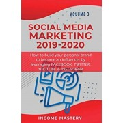 Social Media Marketing 2019-2020: How to build your personal brand to become an influencer by leveraging Facebook, Twitter, YouTube & Instagram Volume, Hardcover/Income Mastery