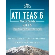 Ati Teas 6 Study Guide 2018: Ati Teas Study Manual Sixth Edition and Practice Test Questions for the Test of Essential Academic Skills 6th Edition, Paperback