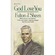 God Love You: Bishop Sheen's Own Selection of the Most Helpful, Inspiring Passages from His Many Books, Paperback/Fulton J. Sheen