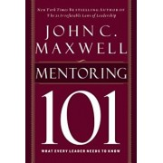 Mentoring 101: What Every Leader Needs to Know, Hardcover/John C. Maxwell