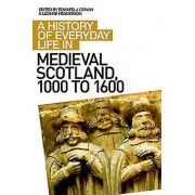 History of Everyday Life in Medieval Scotland by Edward J Cowan