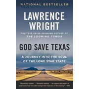 God Save Texas: A Journey Into the Soul of the Lone Star State, Paperback/Lawrence Wright