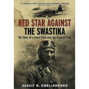 Red Star Against the Swastika - The Story of a Soviet Pilot Over the Eastern Front (Emelianenko Vasily B.)(Paperback) (9781848328037)