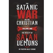 The Satanic War on the Christian Vol.1 the Reality of Satan & Demons, Paperback/Billy Crone