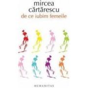 De ce iubim femeile Ed.2013 - Mircea Cartarescu