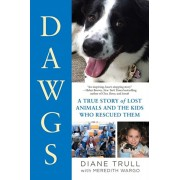 Dawgs: A True Story of Lost Animals and the Kids Who Rescued Them, Paperback/Diane Trull