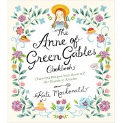 The Anne of Green Gables Cookbook: Charming Recipes from Anne and Her Friends in Avonlea, Hardcover