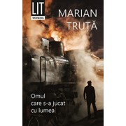 Omul care s-a jucat cu lumea/Marian Truta