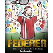 Federer: The Children's Book. Fun Illustrations. Inspirational and Motivational Life Story of Roger Federer- One of the Best Te, Paperback/Roy Brandon