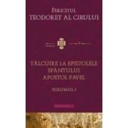 Talcuire la Epistolele Sfantului Apostol Pavel vol.1 - Fericitul Teodoret al Cirului