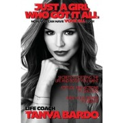 Just a Girl Who Got It All - How You Can Have Your All Too: Secrets to Getting the Life and Body You Want, Attitude and Actions to Success, Turn Your, Paperback