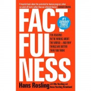 Hans Rosling Factfulness: Ten Reasons We're Wrong About The World - And Why Things Are Better Than You Think