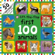 First 100 Animals Lift-The-Flap: Over 50 Fun Flaps to Lift and Learn, Hardcover