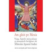 Am gasit pe Mesia. Viata, faptele miraculoase si minunatele invataturi ale Sfantului Apostol Andrei (eBook)