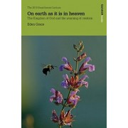 On Earth as it is in Heaven: The Kingdom of God and the Yearning of Creation, Paperback/Eden Grace