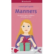 A Smart Girl's Guide: Manners: The Secrets to Grace, Confidence, and Being Your Best, Paperback/Nancy Holyoke