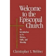 Welcome to the Episcopal Church: An Introduction to Its History, Faith, and Worship, Paperback
