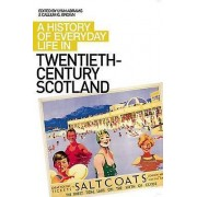 A History of Everyday Life in Twentieth Century Scotland by Lynn Ab...